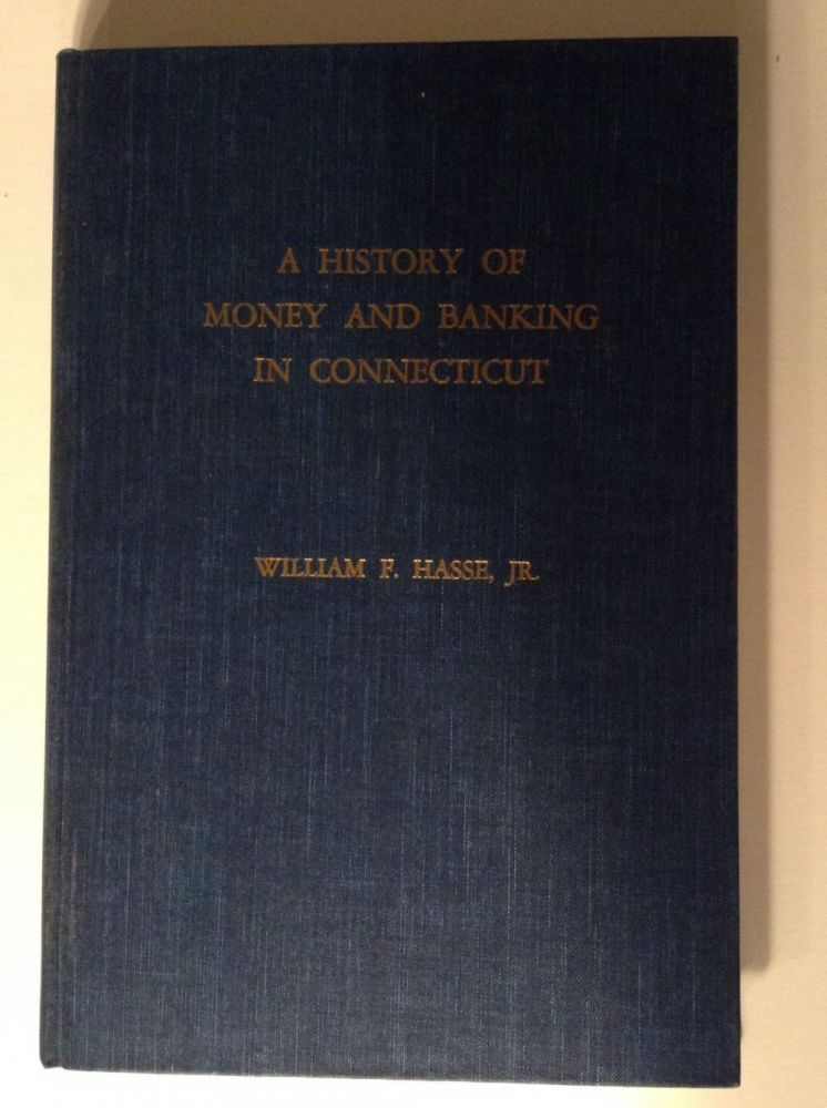 A History Of Money And Banking In Connecticut. William F. Hasse, Jr.
