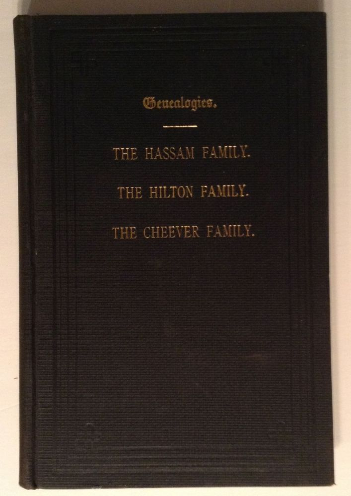 Genealogies. The Hassam Family. The Hilton Family. The Cheever Family. John T. Hassam.