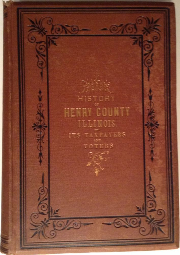 The History of Henry County, Illinois, It's Tax Payers and Voters. H. F. Kett, Co.