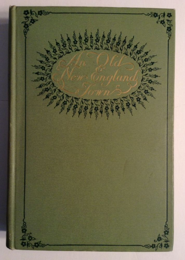 An Old New England Town. Sketches Of Life, Scenery, Character. Frank Samuel Child.