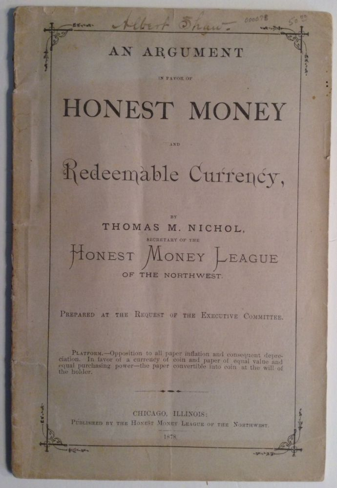 An Argument In Favor Of Honest Money And Redeemable Currency. Thomas M. Nichol.