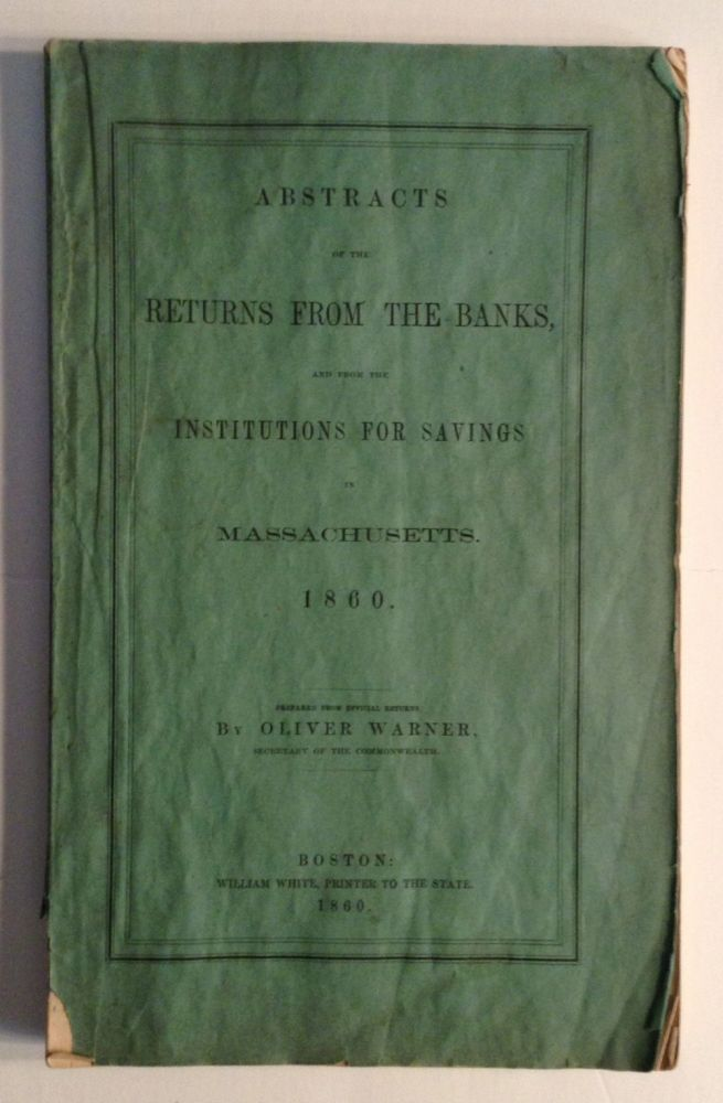 Abstracts Of The Returns From Banks And From The Institutions For Savings In Massachusetts 1860. Oliver Warner.