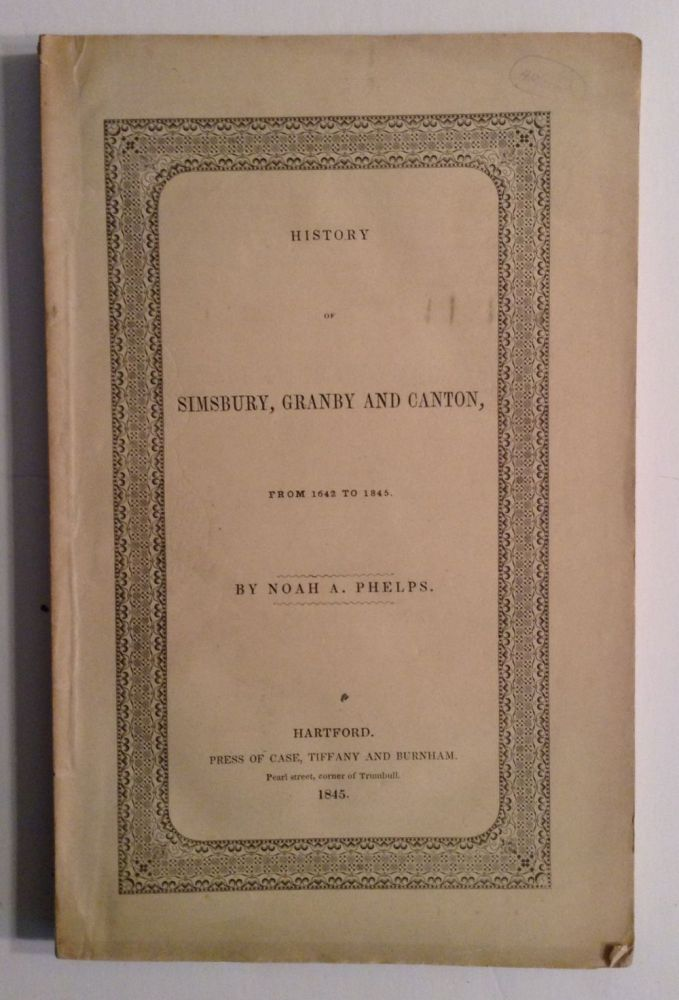 History of Simsbury, Granby And Canton From 1642 To 1845. Noah A. Phelps.