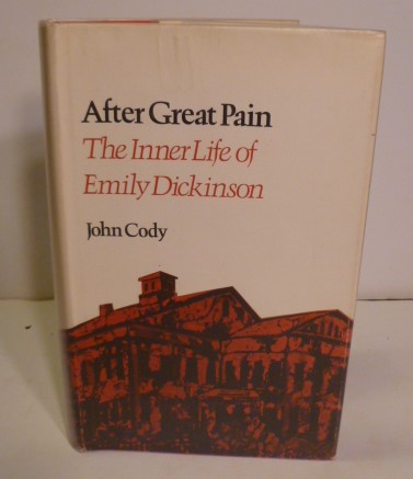 After Great Pain: The Inner Life Of Emily Dickinson. John Cody.
