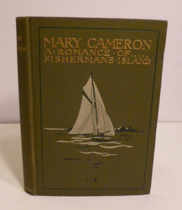 Mary Cameron the Romance of Fisherman's Island. Edith A. Sawyer.