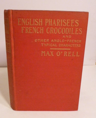 English Pharisees French Crocodiles and Other Anglo-French Typical Characters. Max O'Rell.
