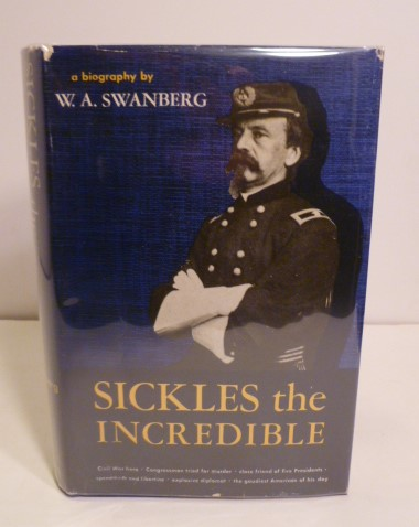Sickles The Incredible. W. A. Swanberg.