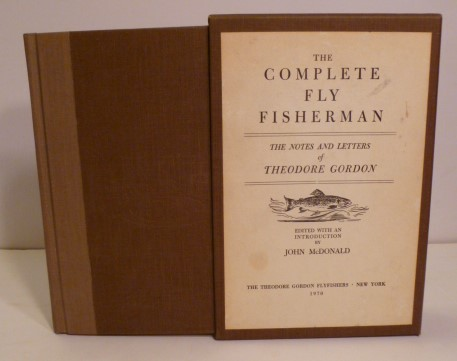 The Complete Fly Fisherman- The Notes And Letters Of Theodore Gordon. John Mcdonald.