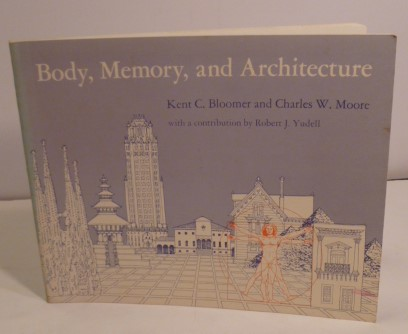 Body, Memory, and Architecture. Kent C. Bloomer, Charles W. Moore.