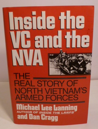 Inside the VC and the NVA: The Real Story of North Vietnam's Armed Forces. Michael Lee Lanning, Dan Cragg.