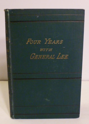 Four Years with General Lee: Being A Summary Of The More Important Events Touching The Career Of General Robert D. Lee, In The War Between The States:. Walter H. Taylor.