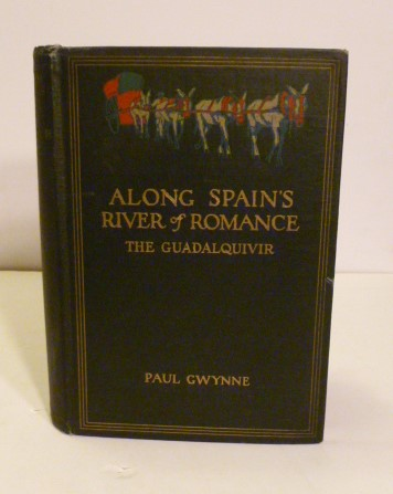 Along Spain's River Of Romance The Guadalquivir. The Lure Of The Real Spain In Andalucia - Its Personality, Its People and Its Associations. Paul Gwynne.