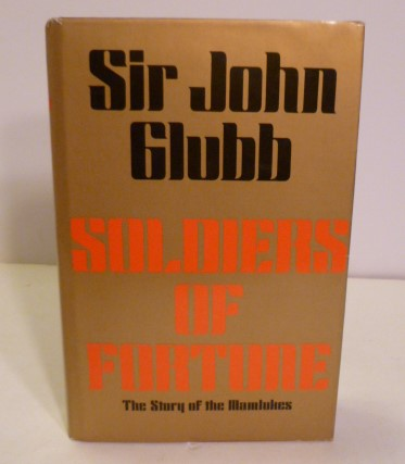 Soldiers Of Fortune; The Story Of The Mamlukes. John Sir Glubb.
