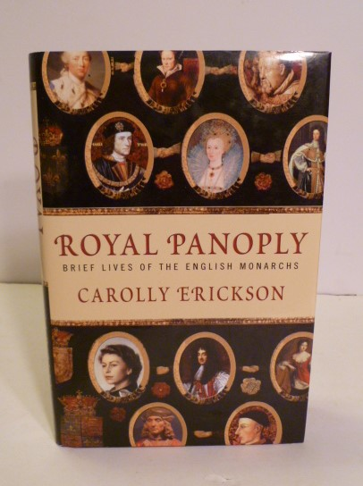 Royal Panoply; Brief Lives Of the English Monarchs. Carolly Erickson.
