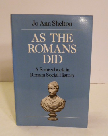 As The Romans Did; A Sourcebook In Roman Social History. Jo-Ann Shelton.