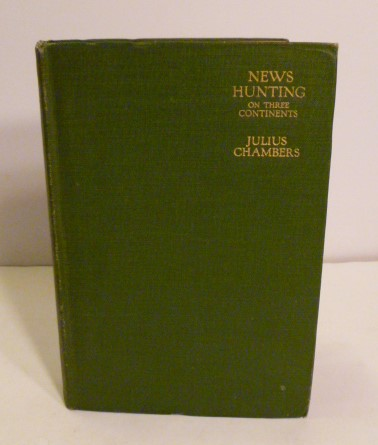News Hunting On Three Continents. Julius F. R. G. S. Chambers.