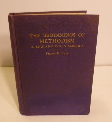 The Beginnings Of Methodism; In England And In America. Francis H. Tees.
