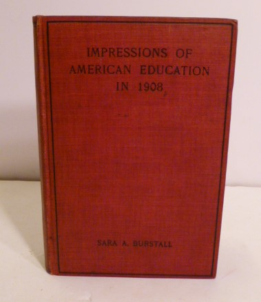 Impressions Of American Education in 1908. Sara A. Burstall.