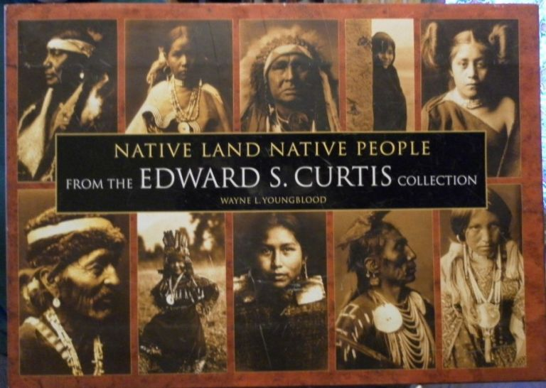 Native Land Native People from the Edward S. Curtis Collection. Wayne L. Youngblood.