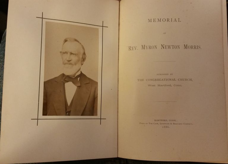 Memorial of Rev. Myron Newton Morris. Published By The Congregational Church, West Hartford, Conn. Edward L. Morris.