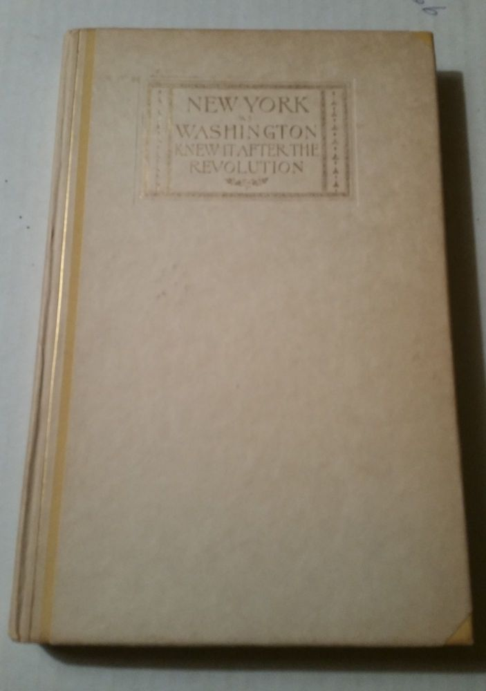 New York As Washington Knew It After The Revolution. William Loring Andrews.