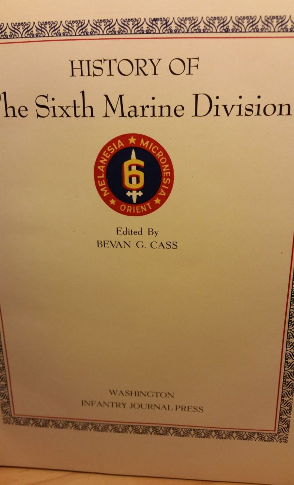 History of the Sixth Marine Division. Bevan G. Cass.