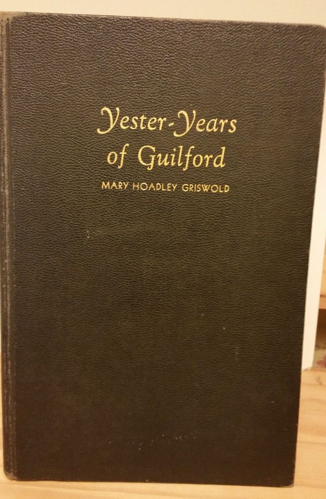 Yester-Years of Guilford. Mary Hoadley Griswold.