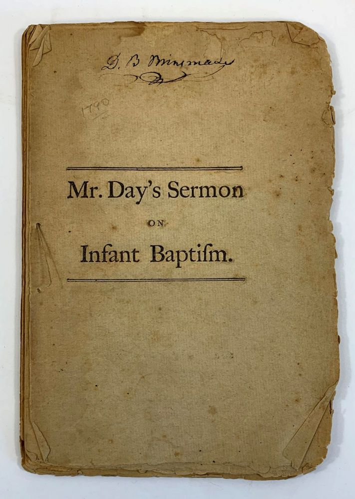 The Divine Right Of Infant Baptism, Concisely Proved From The Holy Scriptures: And Objections Answered. A Sermon. Jeremiah Day.