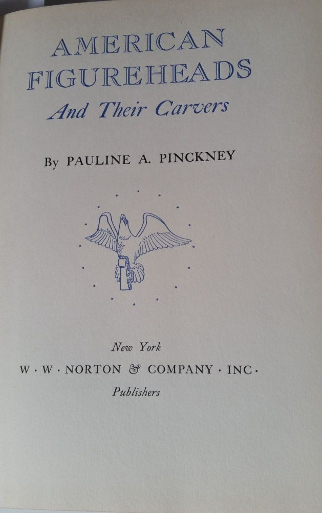 American Figureheads and Their Carvers. Pauline A. Pinckney.