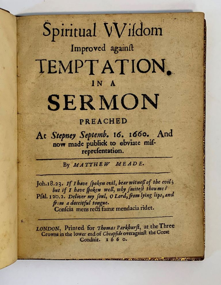 Spiritual Wisdom Improved Against Temptation In A Sermon Preached At Stepney Septemb. 16. 1660. And Now Made To Obviate Misrepresentation. Matthew Meade.