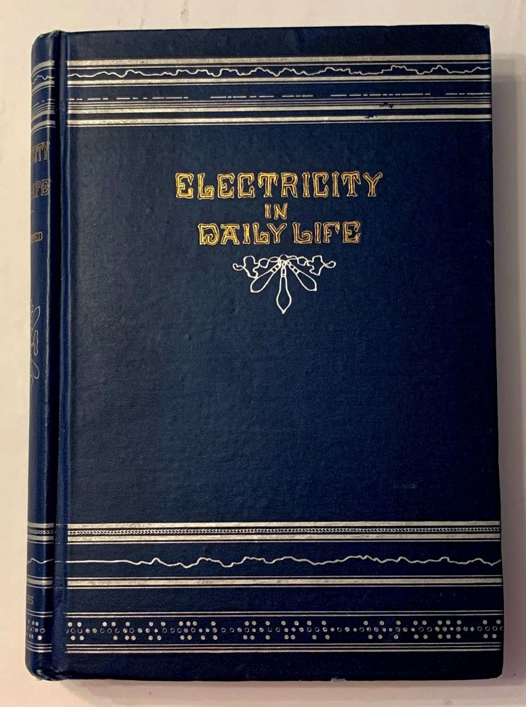 Electricity In Daily Life. A Popular Account Of The Applications Of Electricity To Every Day Uses. Cyrus F. Brackett.