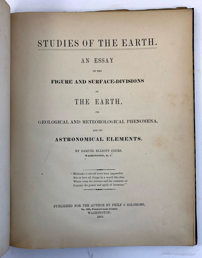 Studies Of The Earth. An Essay On The Figure And Surface-Divisions Of The Earth, Its Geological And Meteorological Phenomena And Its Astronomical Elements. Samuel Elliott Coues.