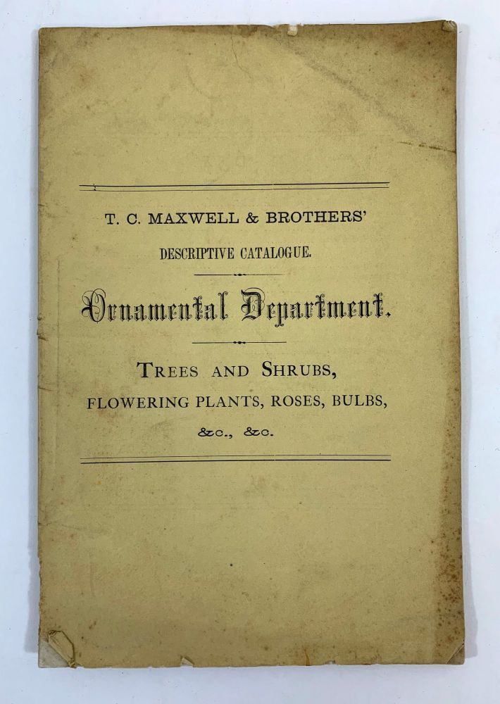 T. C. Maxwell & Brothers' Descriptive Catalogue Of Ornamental Trees And Shrubs, Roses, Bedding And Border Plants, Bulbs, &c. T. C. Maxwell.