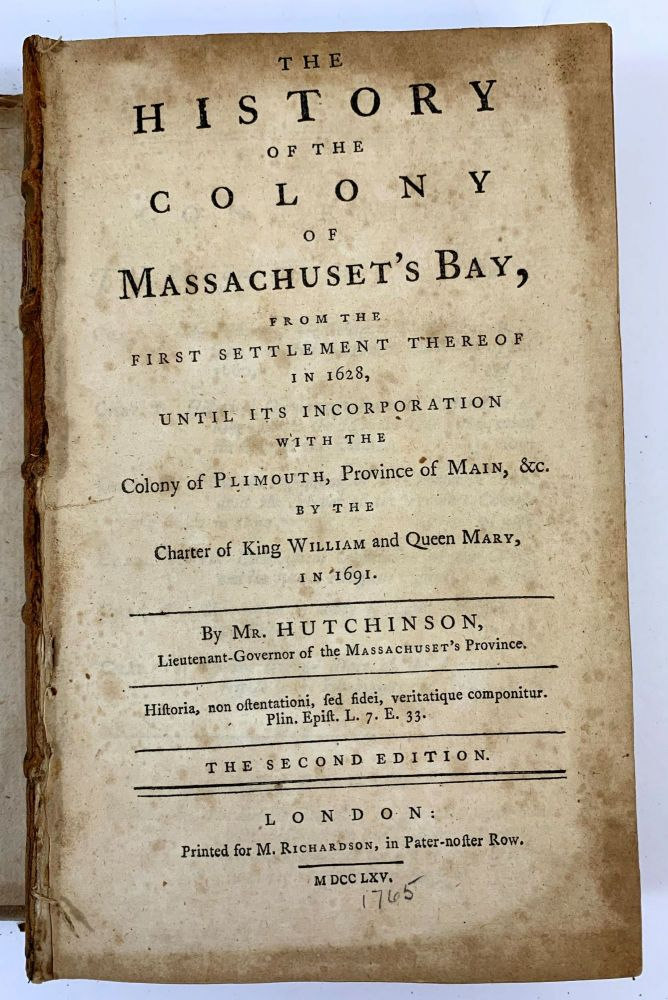 The History of the Colony of Massachuset's Bay From The First Settlelment Thereof in 1628, Until Its Incorporation Thereof In 1628, Until Its Incorporation With the Colony Plimouth, Province of Main, &cc. Thomas Hutchinson.