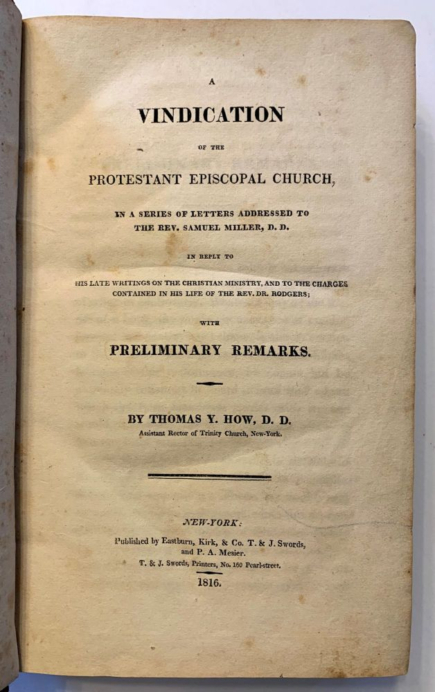 A Vindication Of The Protestant Episcopal Church, In A Series Of Letters Addressed To The Rev. Samuel Miller. Thomas Y. How.