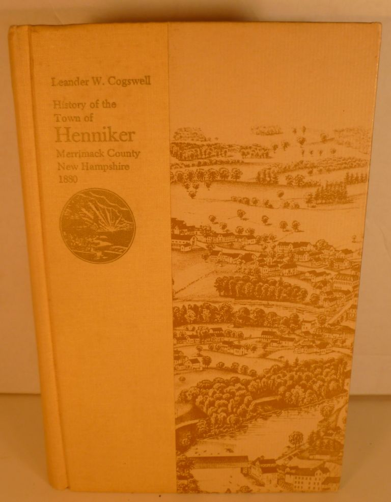 History of the Town of Henniker, Merrimack County, New Hampshire. Leander W. Cogswell.