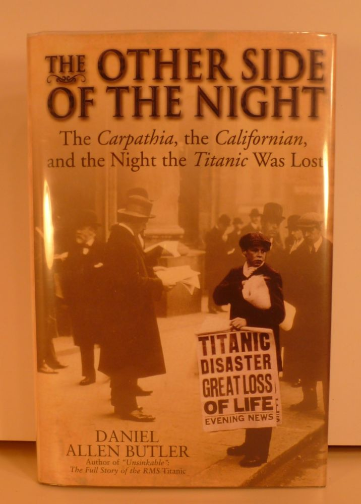 The Other Side Of The Night. The Carpathia, the Californian, and the Night the Titanic Was Lost. Daniel Allen Butler.