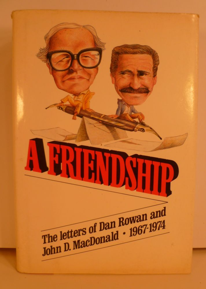 A Friendship The Letters of Dan Rowan and John D. MacDonald 1967-1974. John D. MacDonald.