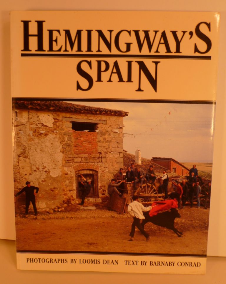 Hemingway's Spain. Photographs By Loomis Dean. Barnaby Conrad.