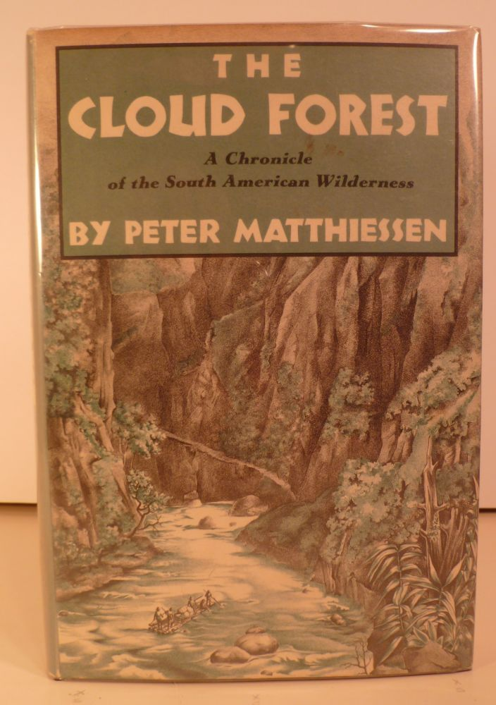 The Cloud Forest. a Chronicle of the South American Wilderness. Peter Matthiessen.