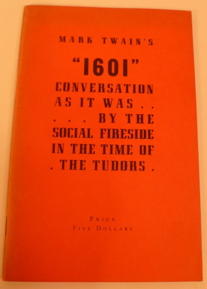 """Mark Twain's """"1601"""". Conversation As It Was....By The Social Fireside In The Time Of The Tudors. Samuel L. Clemens."""