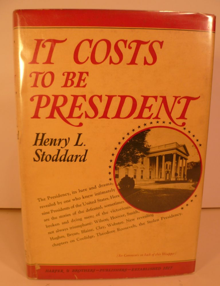 It Costs to be President. Henry L. Stoddard.