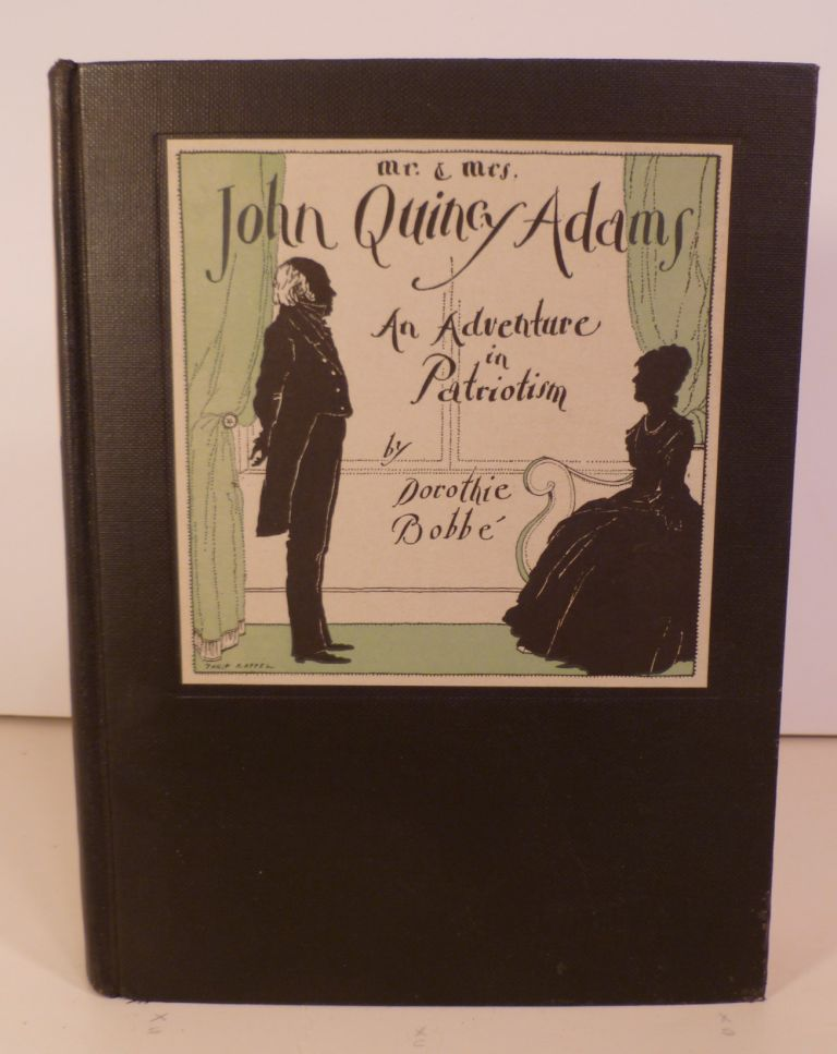 Mr. & Mrs. John Quincy Adams. An Adventure in Patriotism. Dorothie Bobbe.