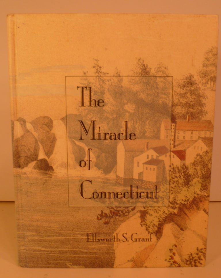 The Miracle of Connecticut. Ellsworth S. Grant.