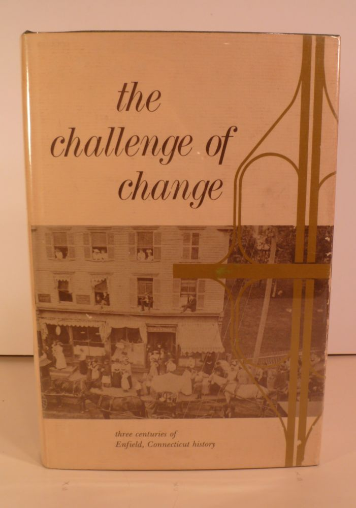 The Challenge of Change. Three Centuries of Enfield, Connecticut History. Ruth Bridge.