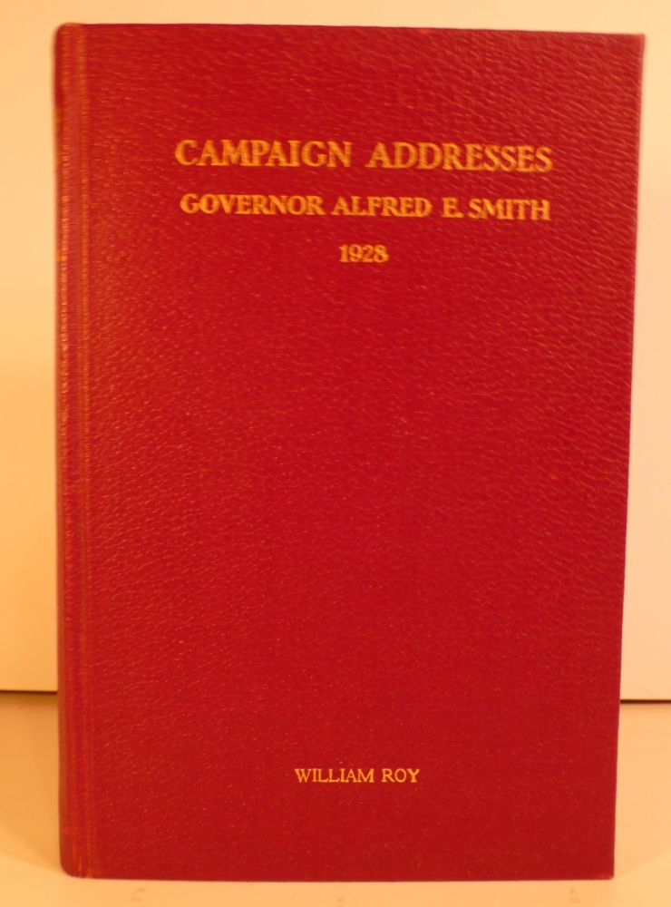 Campaign Addresses of Governor Alfred E. Smith Democratic Candidate for President 1928. Alfred E. Smith.