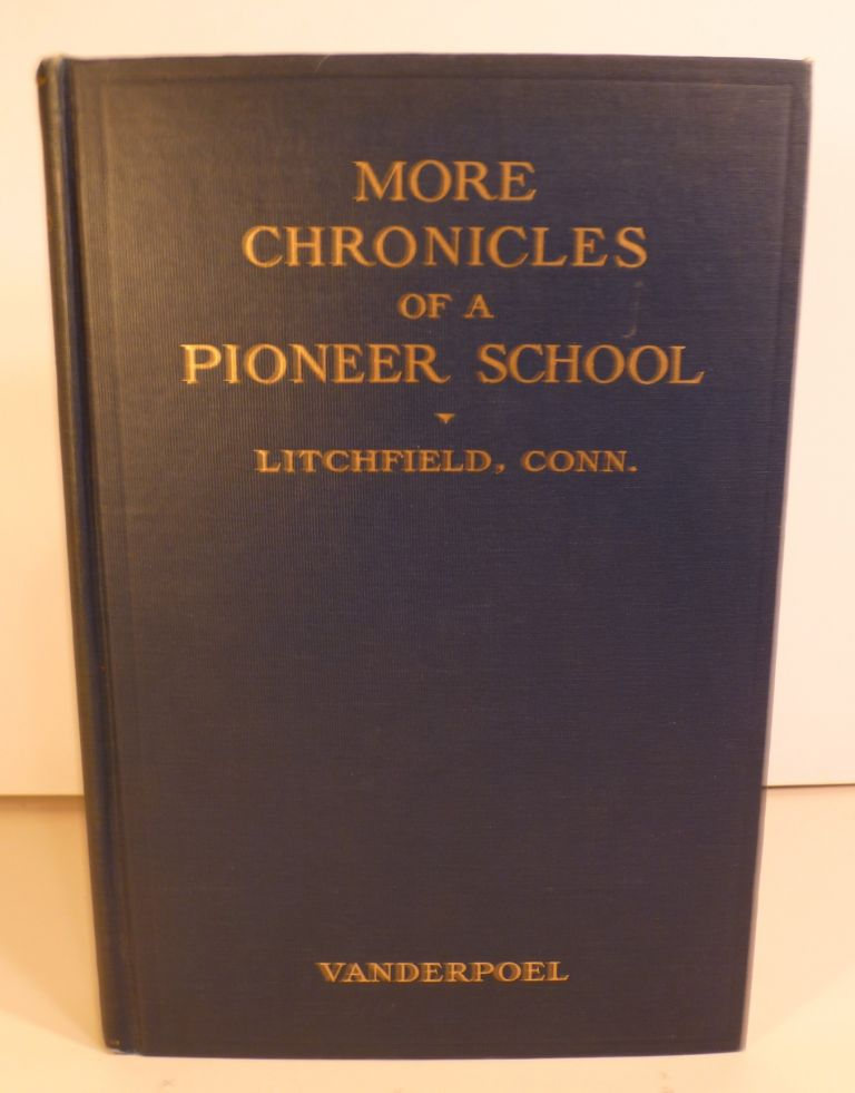 More Chronicles of a Pioneer School from 1792-1833. William M. Vibert.