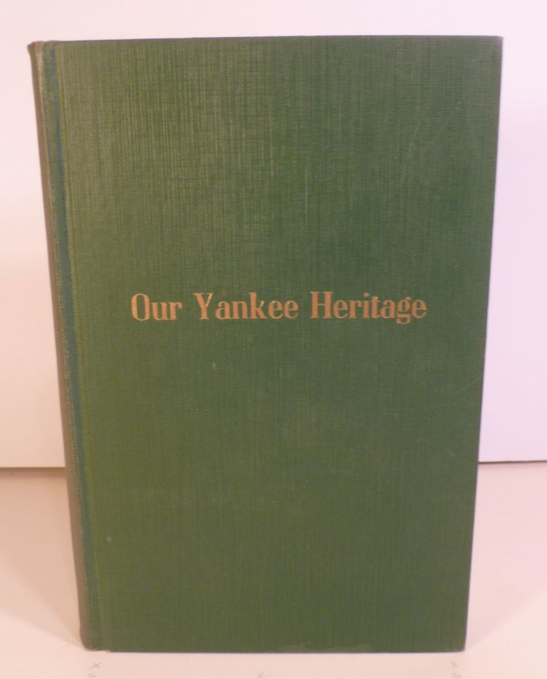 Our Yankee Heritage. The Making of Greater New Haven. Carleton Beals.