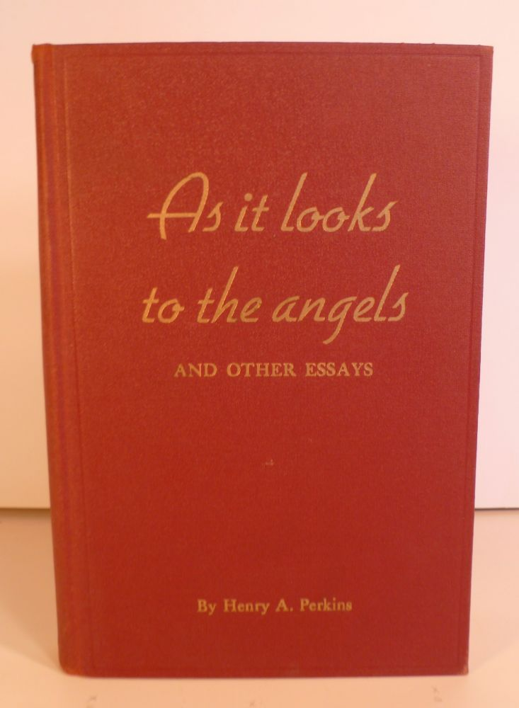 As it Looks to the Angels and Other Essays. Henry A. Perkins.