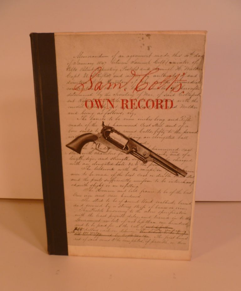 Sam Colt's Own Record. Of Transactions with Captain Walker and Eli Whitney, Jr. In 1847. John E. Parsons, foreword.